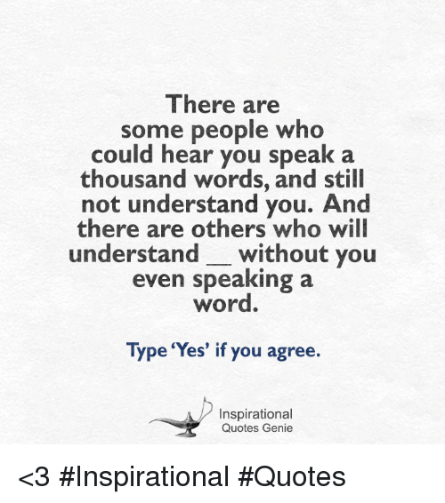 Yes A Thousand Times Yes Quote: There Are Some People Who Could Hear You Speak A Thousand
