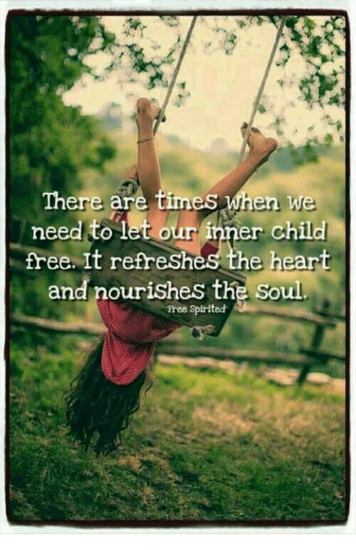 There Are Times When We Need to Let Our Iner Child Free It