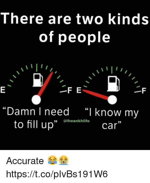 """Car, I Know, and People: There are two kinds  of people  -F E  """"Damn I need  """"I know my  to fill up"""" Bthoenkaliti  35  car Accurate 😂😭 https://t.co/pIvBs191W6"""