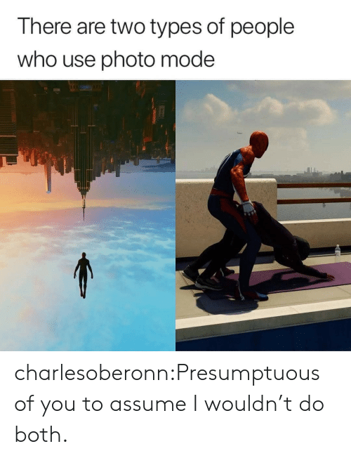 Two Types Of People: There are two types of people  who use photo mode charlesoberonn:Presumptuous of you to assume I wouldn't do both.