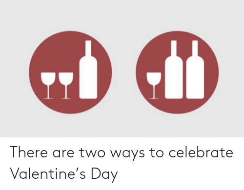 celebrate: There are two ways to celebrate Valentine's Day