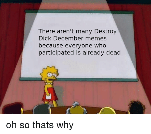 Memes, Dick, and Who: There aren't many Destroy  Dick December memes  because everyone who  participated is already dead oh so thats why
