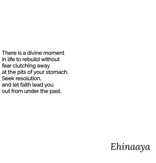 Pits: There is a divine moment  in life to rebuild without  fear clutching away  at the pits of your stomach.  Seek resolution,  and let faith lead you  out from under the past.  Ehinaaya