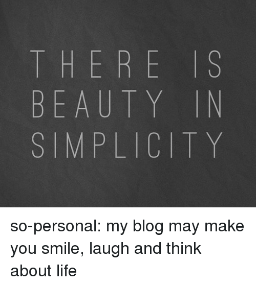 Smile Laugh: THERE IS  BEAUTY IN  SIMPLICITY so-personal:  my blog may make you smile, laugh and think about life♡