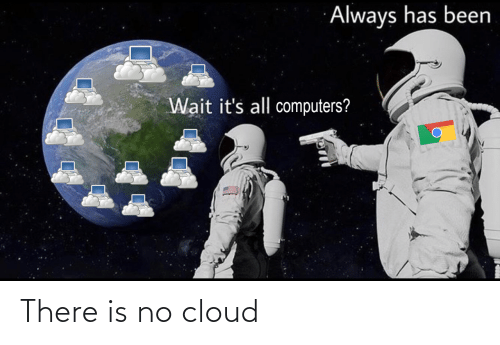 Cloud: There is no cloud