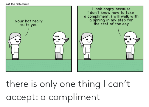 Only One: there is only one thing I can't accept: a compliment