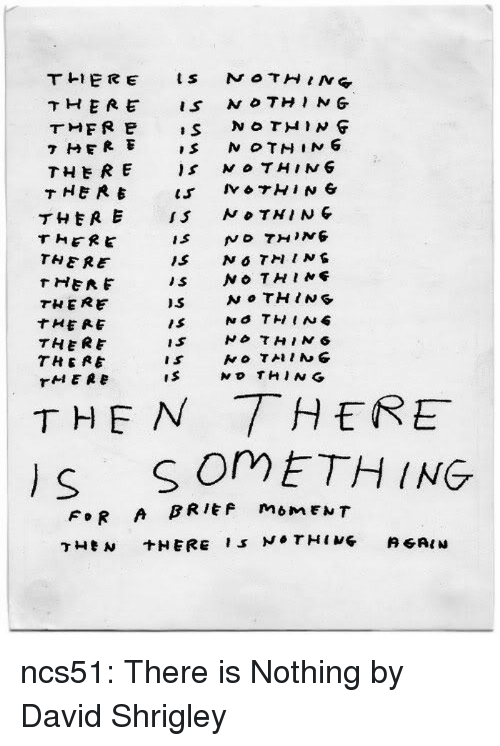 Tumblr, Blog, and Http: THERE S N THIN G  7 HFR E  THERE  NTHI NG  NTNIN  THERE  THERE  THERE  THERE  THERE  THERE  THERE  IS  T HEN THERE  s oMETH ING  FR A BRIEF mOMENT ncs51:  There is Nothing by David Shrigley