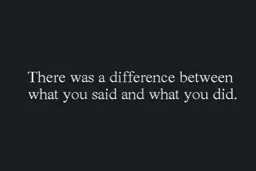 Did, You, and What: There was a difference between  what you said and what you did.