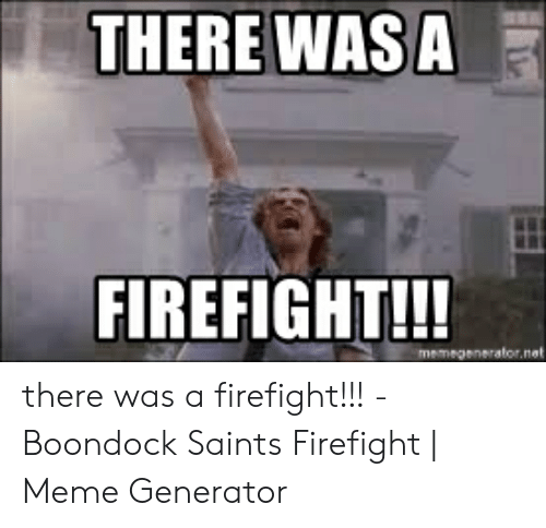 There Was A Firefight: THERE WASA  FIREFIGHT!!! there was a firefight!!! - Boondock Saints Firefight | Meme Generator
