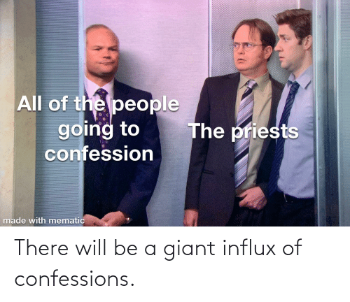 Giant: There will be a giant influx of confessions.