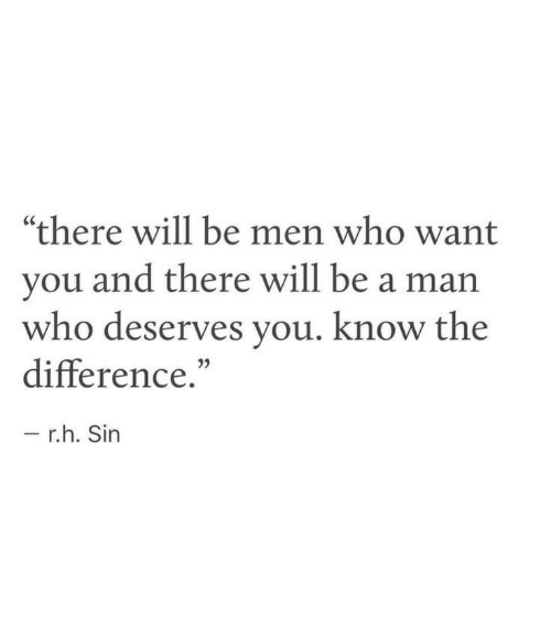 """Men Who: """"there will be men who want  you and there will be a man  who deserves you. know the  difference.""""  - r.h. Sin"""