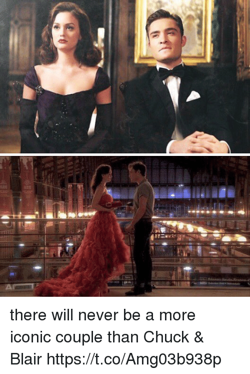 Memes, Iconic, and Never: there will never be a more iconic couple than Chuck & Blair https://t.co/Amg03b938p