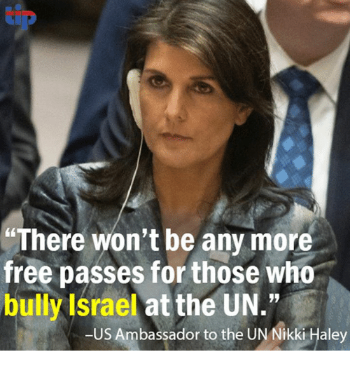"""Memes, Free, and Israel: There won't be any more  free passes for those who  bully Israel at the UN.""""  -US Ambassador to the UN Nikki Haley"""