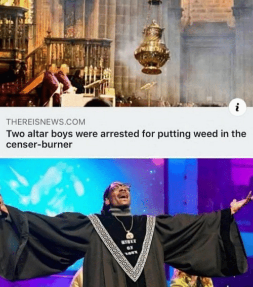 Weed, Boys, and Com: THEREISNEWS.COM  Two altar boys were arrested for putting weed in the  censer-burner  இபிடபடுபடி்