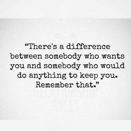 "Who, Remember, and You: ""There's a difference  between somebody who wants  you and somebody who would  do anything to keep you.  Remember that."""