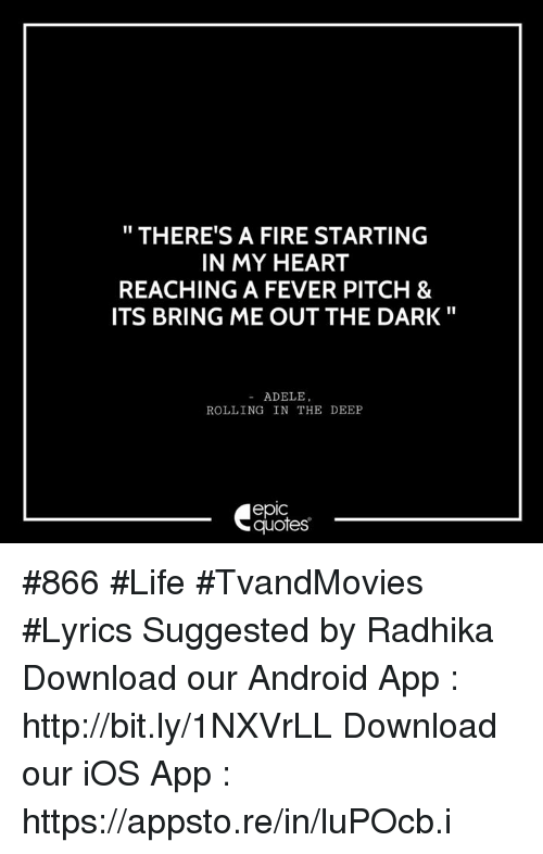 Adele, Android, and Fire: THERE'S A FIRE STARTING  IN MY HEART  REACHING A FEVER PITCH &  ITS BRING ME OUT THE DARK  ADELE  ROLLING IN THE DEEP  quotes #866 #Life #TvandMovies #Lyrics Suggested by Radhika Download our Android App : http://bit.ly/1NXVrLL Download our iOS App : https://appsto.re/in/luPOcb.i
