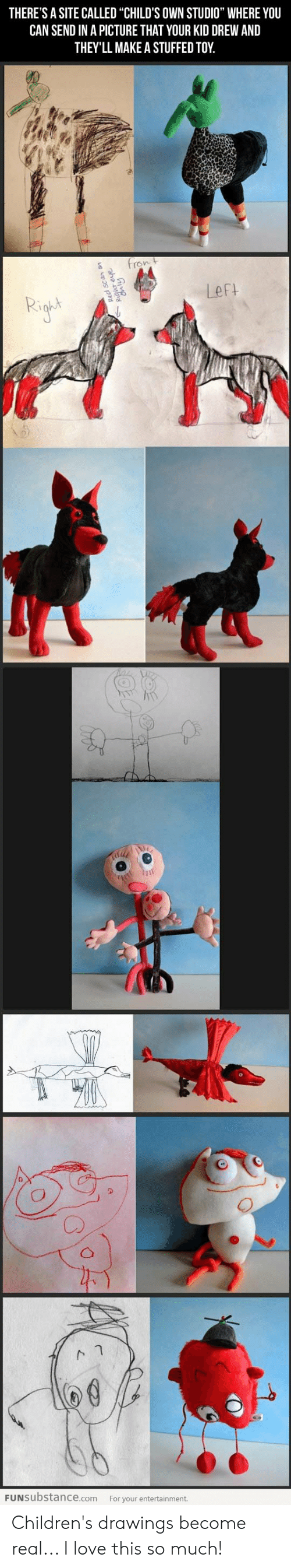 """Love, Drawings, and A Picture: THERE'S A SITE CALLED """"CHILD'S OWN STUDIO"""" WHERE YOU  CAN SEND IN A PICTURE THAT YOUR KID DREW AND  THEY'LL MAKE A STUFFED TOY  fron t  Left  FUNSUbstance.com  For your entertainment.  qur eve  Cnly Children's drawings become real... I love this so much!"""