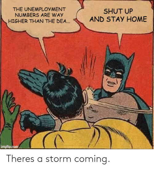 storm: Theres a storm coming.