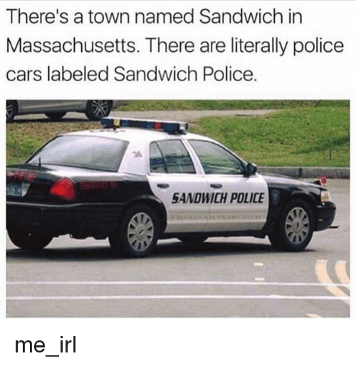 Cars, Police, and Massachusetts: There's a town named Sandwich in  Massachusetts. There are literally police  cars labeled Sandwich Police  36  SANDWICH POLICE me_irl