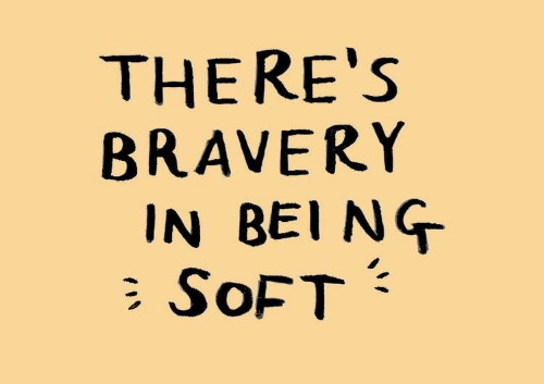 Bei: THERE'S  BRAVERY  IN BEI NG  SOFT