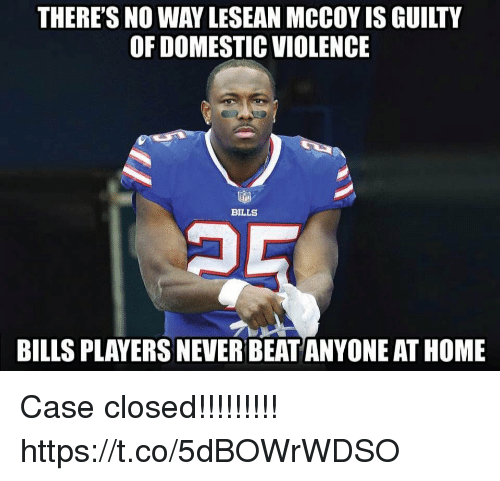 Lesean McCoy: THERE'S NO WAY LESEAN MCCOY IS GUILTY  OF DOMESTIC VIOLENCE  BILLS  BILLS PLAYERS NEVER BEAT ANYONE AT HOME Case closed!!!!!!!!! https://t.co/5dBOWrWDSO