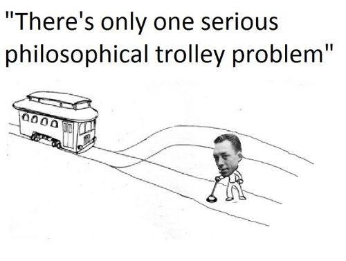 There S Only One Serious Philosophical Trolley Problem Trolley