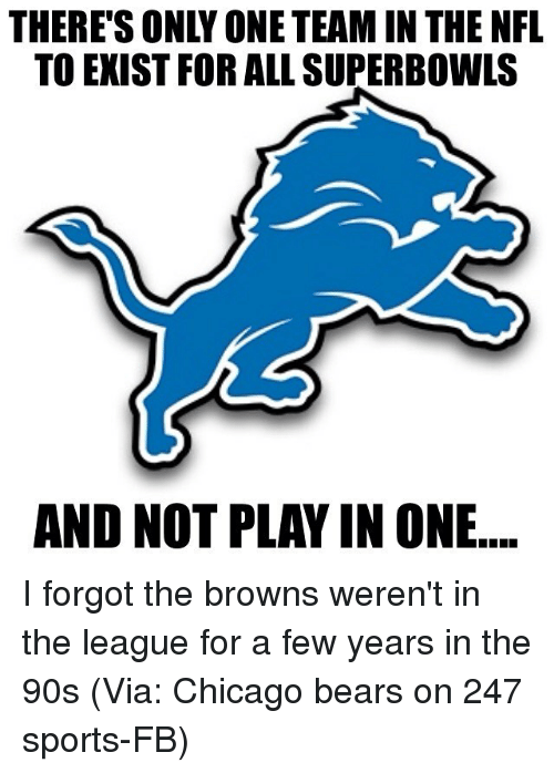 superbowls: THERE'S ONLY ONE TEAM IN THE NFL  TO EXIST FOR ALL SUPERBOWLS  AND NOT PLAY IN ONE I forgot the browns weren't in the league for a few years in the 90s (Via: Chicago bears on 247 sports-FB)