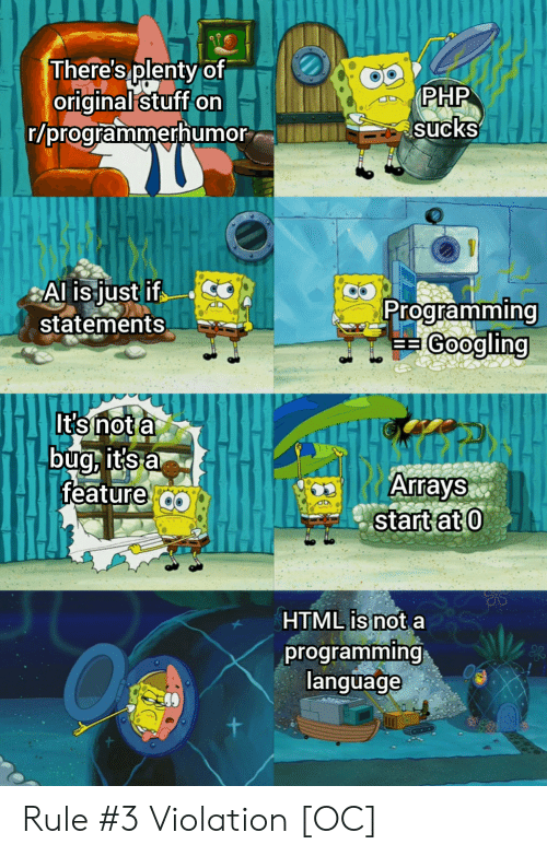 Stuff, Programming, and Php: There's plenty of  original stuff on  r/programmerhumor  PHP  sucks  Al is just if  statements  Programming  Googling  =  It's not a  bug, it's a  feature  Arrays  start at 0  HTML is not a  programming  language  + Rule #3 Violation [OC]