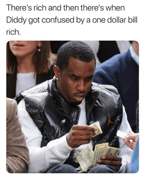 Dollar Bill: There's rich and then there's whern  Diddy got confused by a one dollar bill  rich