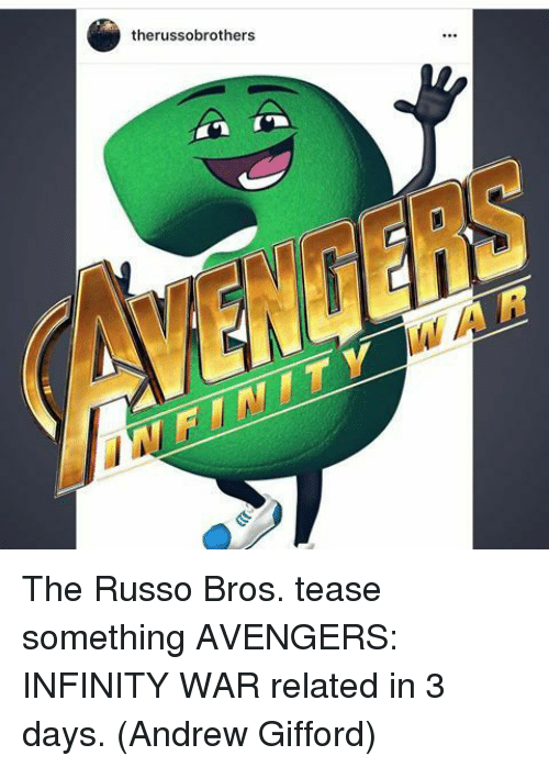 Memes, Avengers, and Infinity: therussobrothers The Russo Bros. tease something AVENGERS: INFINITY WAR related in 3 days.  (Andrew Gifford)