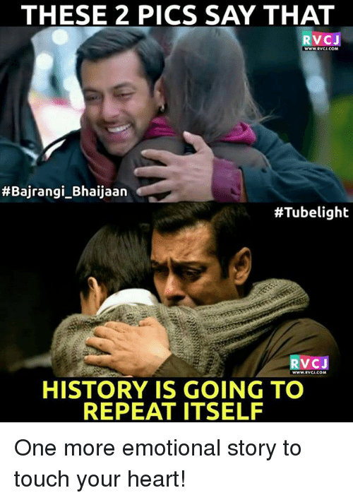 rvc: THESE 2 PICS SAY THAT  RVC J  www.RVCJ COM  #Bajrangi Bhaijaan  #Tubelight  RVC J  www.RvCJ.COM  HISTORY IS GOING TO  REPEAT ITSELF One more emotional story to touch your heart!