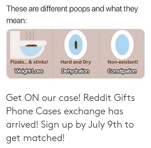 existent: These are different poops and what they  mean:  Floats...& stinks!  Hard and Dry  Non-existent!  WeightLoss Dehydration Constipation Get ON our case! Reddit Gifts Phone Cases exchange has arrived! Sign up by July 9th to get matched!