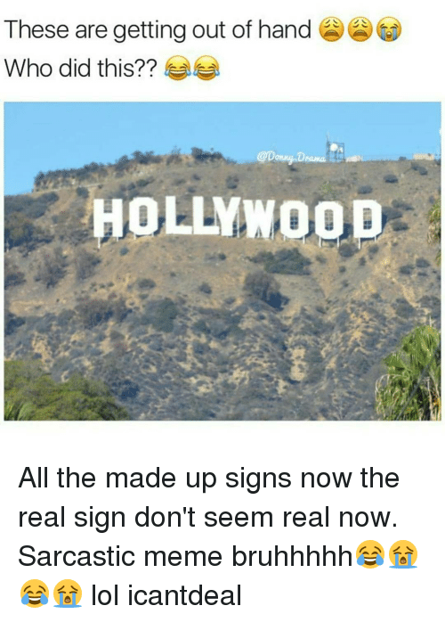Sarcastic Meme: These are getting out of hand  Who did this??  HOLLY All the made up signs now the real sign don't seem real now. Sarcastic meme bruhhhhh😂😭😂😭 lol icantdeal