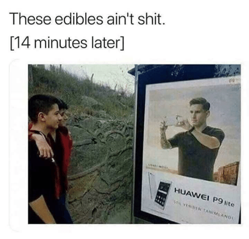 edibles: These edibles ain't shit.  [14 minutes later]  HUAWEL P9 lite  ST TANMAND