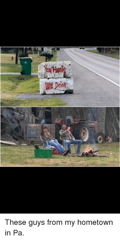 My Hometown: These guys from my hometown in Pa.