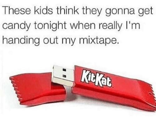 My Mixtap: These kids think they gonna get  candy tonight when really l'm  handing out my mixtape.  at