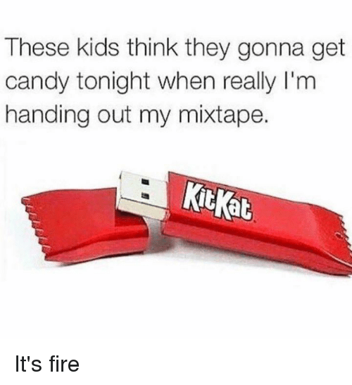 My Mixtap: These kids think they gonna get  candy tonight when really l'm  handing out my mixtape.  Kitkat It's fire