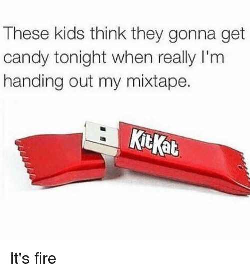 My Mixtap: These kids think they gonna get  candy tonight when really l'm  handing out my mixtape.  Ktkat It's fire