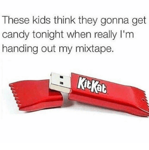 My Mixtap: These kids think they gonna get  candy tonight when really l'm  handing out my mixtape.  that