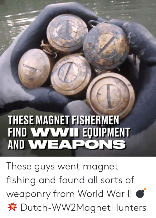 Dank, World, and Dutch Language: THESE MAGNET FISHERMEN  FIND VWWII EQUIPMENT  AND VWEAPONS These guys went magnet fishing and found all sorts of weaponry from World War II 💣💥  Dutch-WW2MagnetHunters