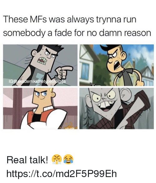 Run, Reason, and Mfs: These MFs was always trynna run  somebody a fade for no damn reason  1  IG  emiksthetypeoti Real talk! 😤😂 https://t.co/md2F5P99Eh