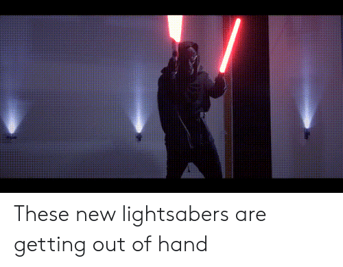 out-of-hand: These new lightsabers are getting out of hand