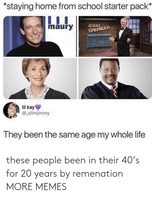 20 Years: these people been in their 40's for 20 years by remenation MORE MEMES