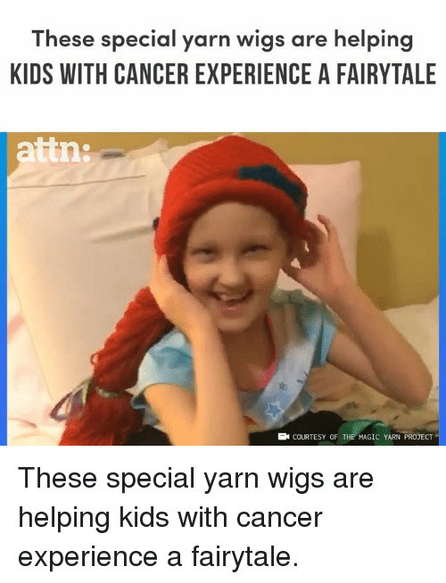 Memes, Cancer, and Kids: These special yarn wigs are helping  KIDS WITH CANCER EXPERIENCE A FAIRYTALE  attn:  EN COURTESY OF THE MAGIC YARN PROJECT These special yarn wigs are helping kids with cancer experience a fairytale.