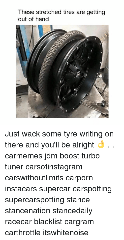 Memes, Boost, and Wack: These stretched tires are getting  out of hand Just wack some tyre writing on there and you'll be alright 👌 . . carmemes jdm boost turbo tuner carsofinstagram carswithoutlimits carporn instacars supercar carspotting supercarspotting stance stancenation stancedaily racecar blacklist cargram carthrottle itswhitenoise