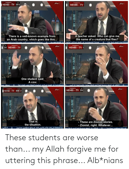 phrase: These students are worse than... my Allah forgive me for uttering this phrase... Alb*nians
