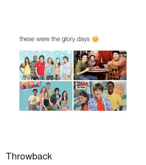 Girl Memes, Throwback, and Glory Days: these were the glory days  Ne  Guide  u to thu Throwback