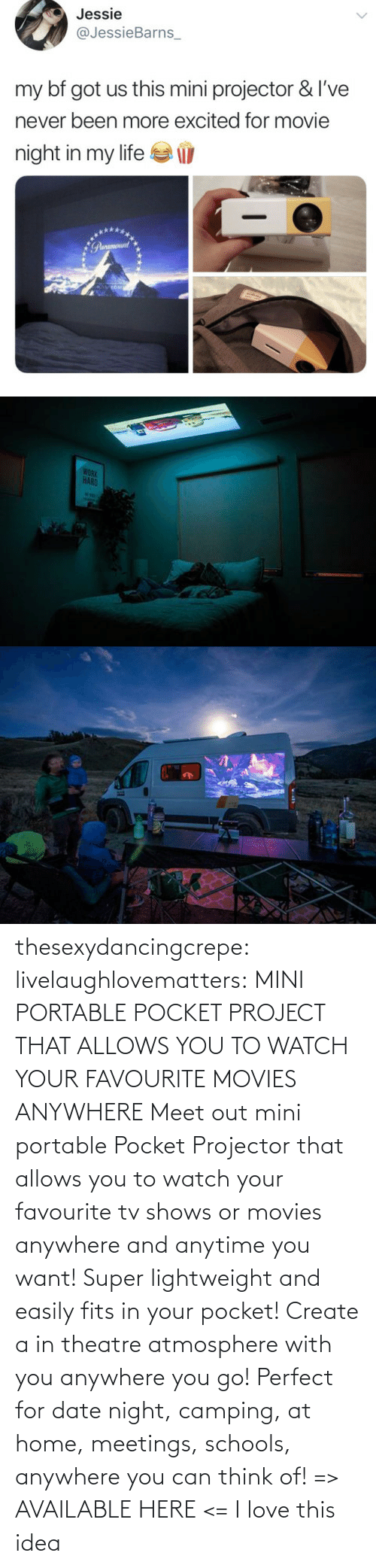 portable: thesexydancingcrepe: livelaughlovematters:   MINI PORTABLE POCKET PROJECT THAT ALLOWS YOU TO WATCH YOUR FAVOURITE MOVIES ANYWHERE Meet out mini portable Pocket Projector that allows you to watch your favourite tv shows or movies anywhere and anytime you want! Super lightweight and easily fits in your pocket! Create a in theatre atmosphere with you anywhere you go! Perfect for date night, camping, at home, meetings, schools, anywhere you can think of! => AVAILABLE HERE <=    I love this idea