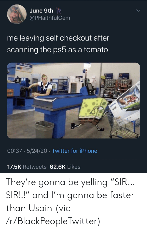 "sir: They're gonna be yelling ""SIR… SIR!!!"" and I'm gonna be faster than Usain (via /r/BlackPeopleTwitter)"