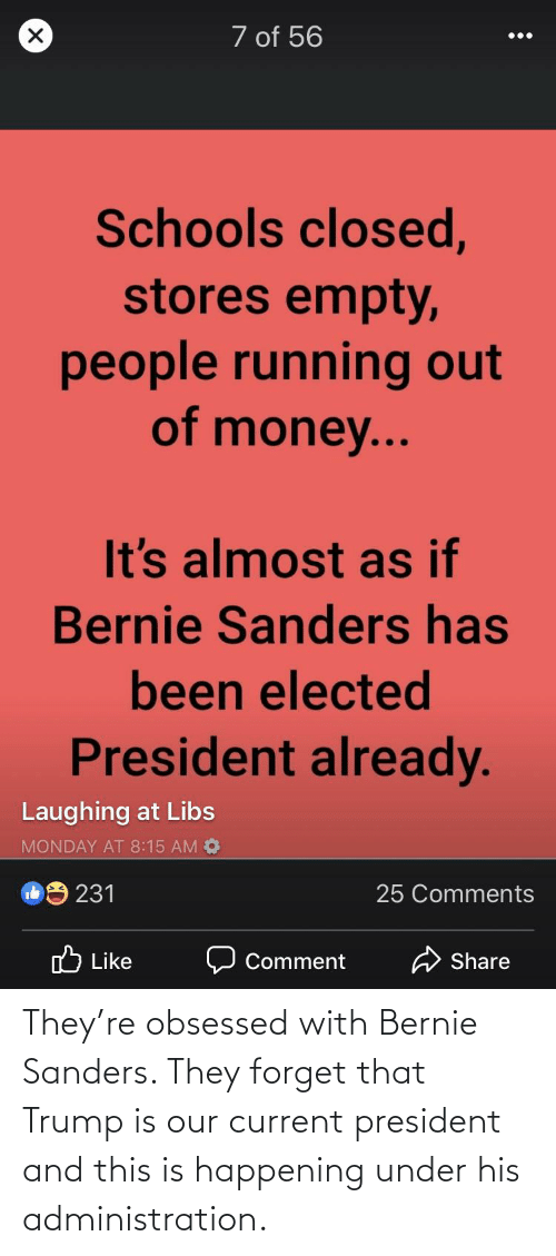 Bernie Sanders: They're obsessed with Bernie Sanders. They forget that Trump is our current president and this is happening under his administration.